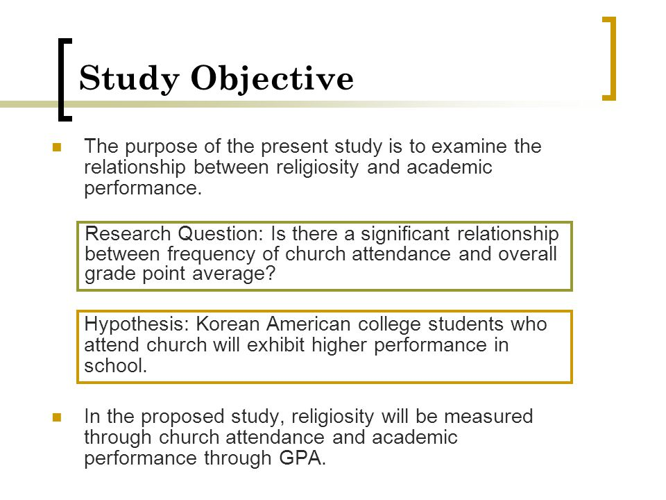 Study Objective The purpose of the present study is to examine the relationship between religiosity and academic performance. In the proposed study, r