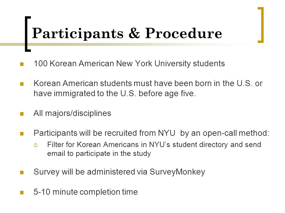 Participants & Procedure 100 Korean American New York University students Korean American students must have been born in the U.S. or have immigrated