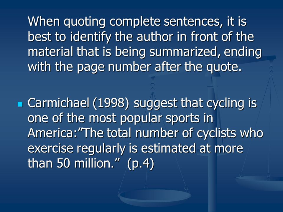 When quoting complete sentences, it is best to identify the author in front of the material that is being summarized, ending with the page number after the quote.