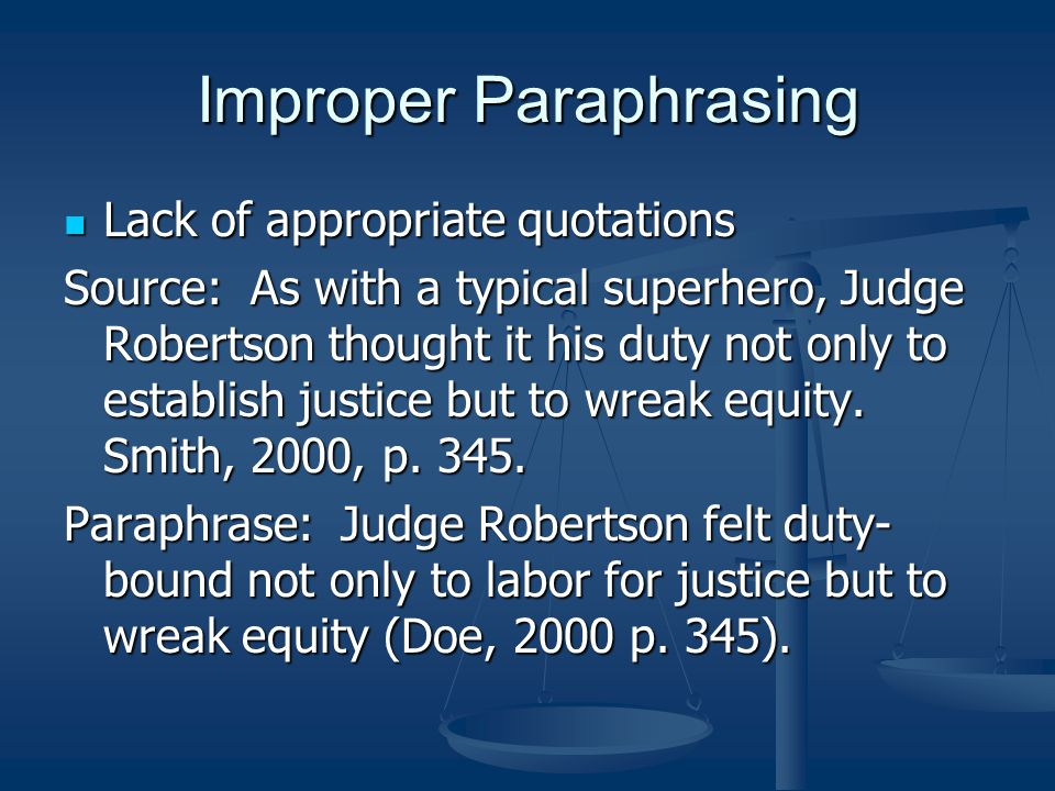 Improper Paraphrasing Lack of appropriate quotations Lack of appropriate quotations Source: As with a typical superhero, Judge Robertson thought it his duty not only to establish justice but to wreak equity.