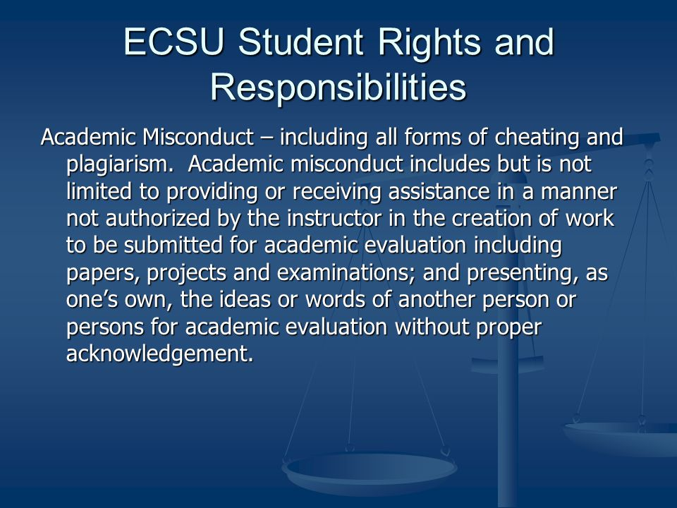 ECSU Student Rights and Responsibilities Academic Misconduct – including all forms of cheating and plagiarism.