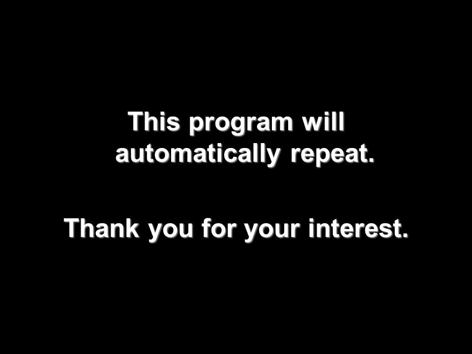 42 This program will automatically repeat. Thank you for your interest.