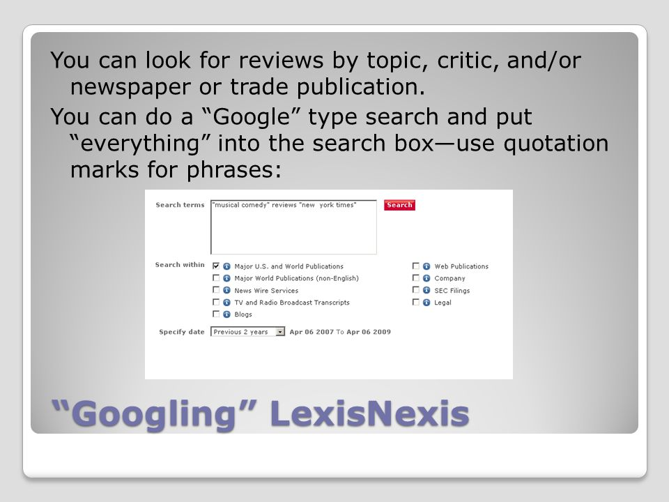 Googling LexisNexis Googling LexisNexis You can look for reviews by topic, critic, and/or newspaper or trade publication.