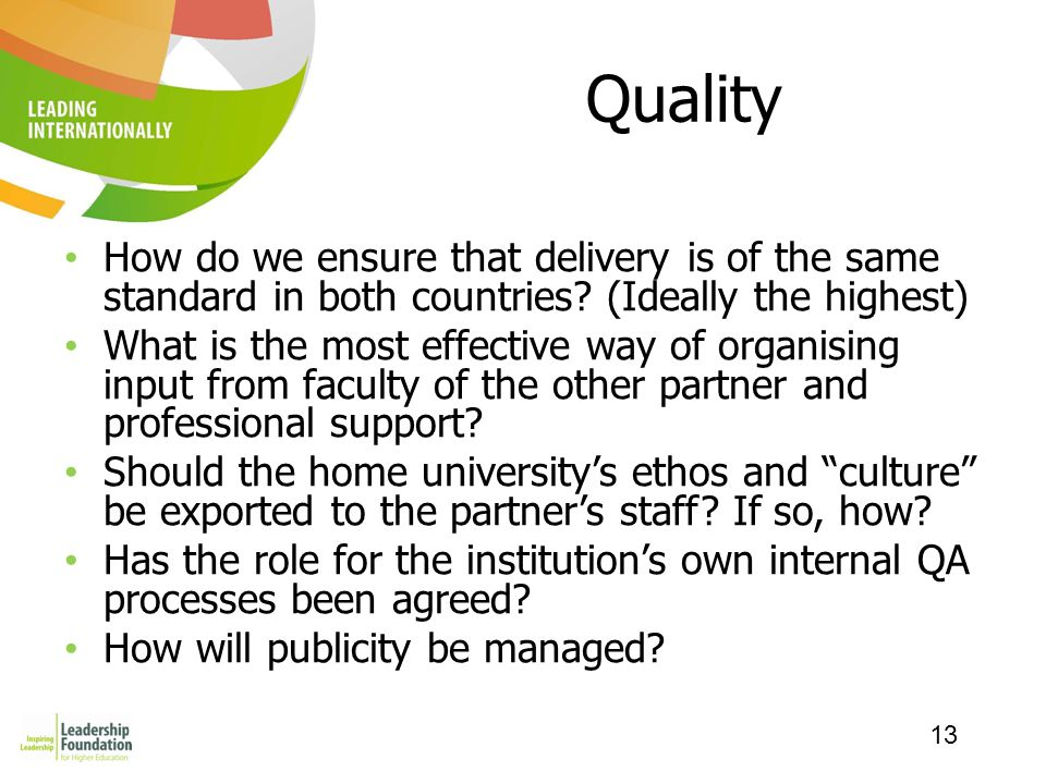 13 Quality How do we ensure that delivery is of the same standard in both countries.
