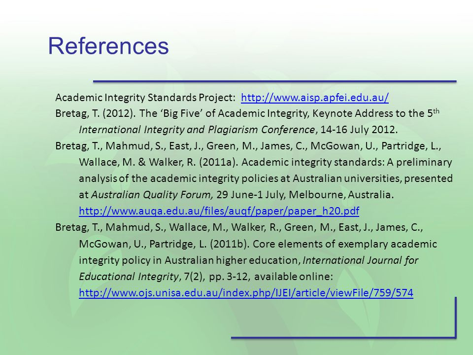 References Academic Integrity Standards Project: http://www.aisp.apfei.edu.au/http://www.aisp.apfei.edu.au/ Bretag, T.