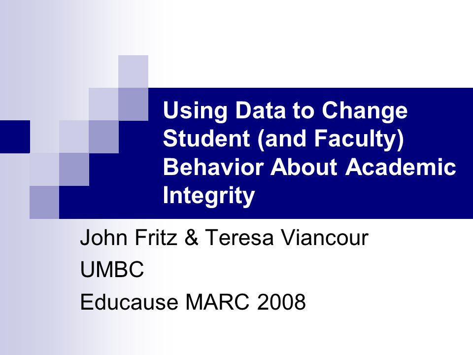 Using Data to Change Student (and Faculty) Behavior About Academic Integrity John Fritz & Teresa Viancour UMBC Educause MARC 2008