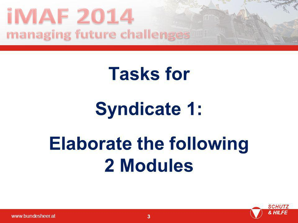 www.bundesheer.at SCHUTZ & HILFE 3 Tasks for Syndicate 1: Elaborate the following 2 Modules