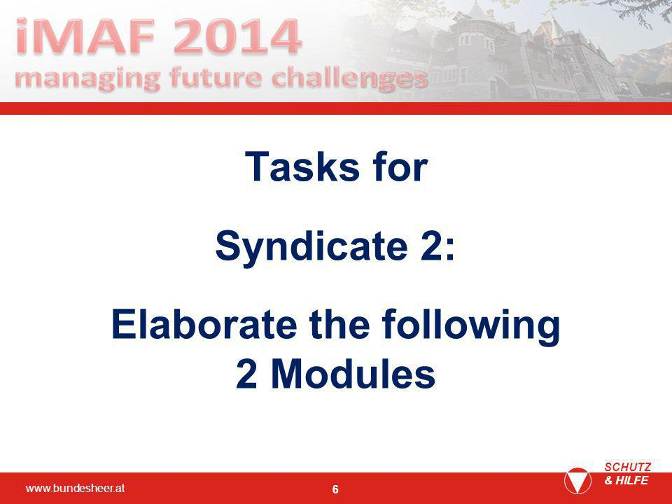 www.bundesheer.at SCHUTZ & HILFE 6 Tasks for Syndicate 2: Elaborate the following 2 Modules