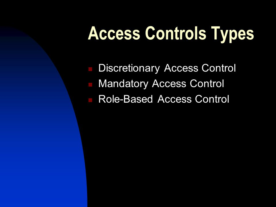 Discretionary AC Name Access Tom Yes John No Cindy Yes Application Access List Restricts access to objects based solely on the identity of users who are trying to access them.