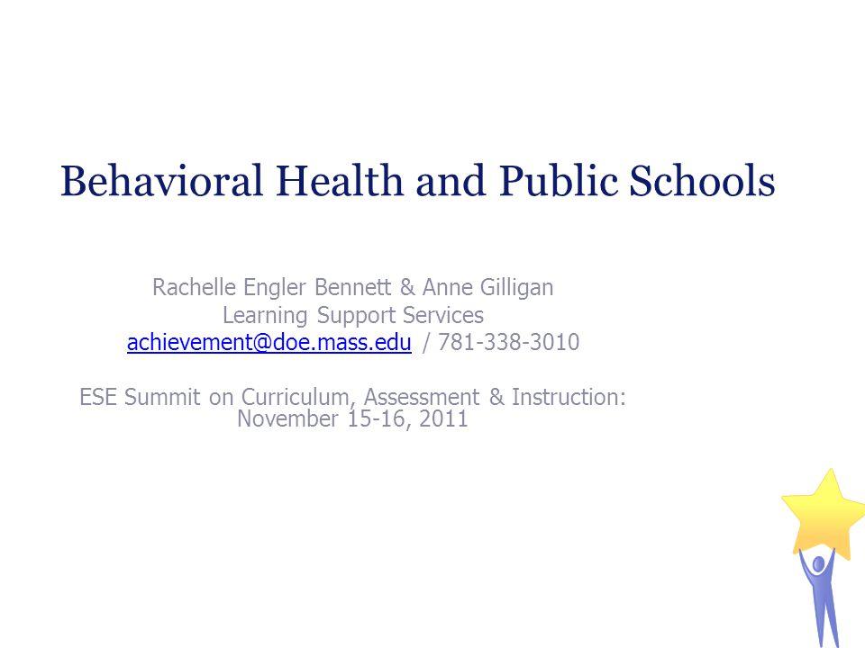 Behavioral Health and Public Schools Rachelle Engler Bennett & Anne Gilligan Learning Support Services achievement@doe.mass.eduachievement@doe.mass.ed