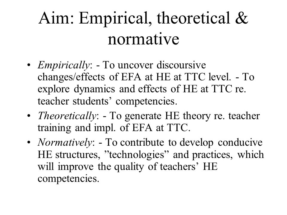 Aim: Empirical, theoretical & normative Empirically: - To uncover discoursive changes/effects of EFA at HE at TTC level.