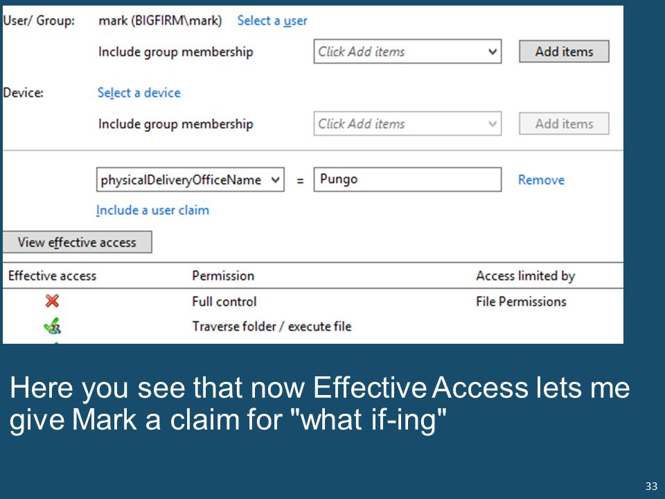 33 Here you see that now Effective Access lets me give Mark a claim for what if-ing