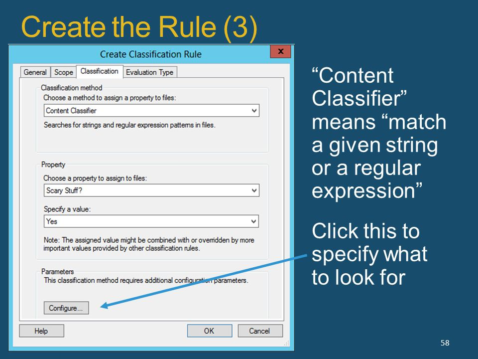 Create the Rule (3) 58 Content Classifier means match a given string or a regular expression Click this to specify what to look for