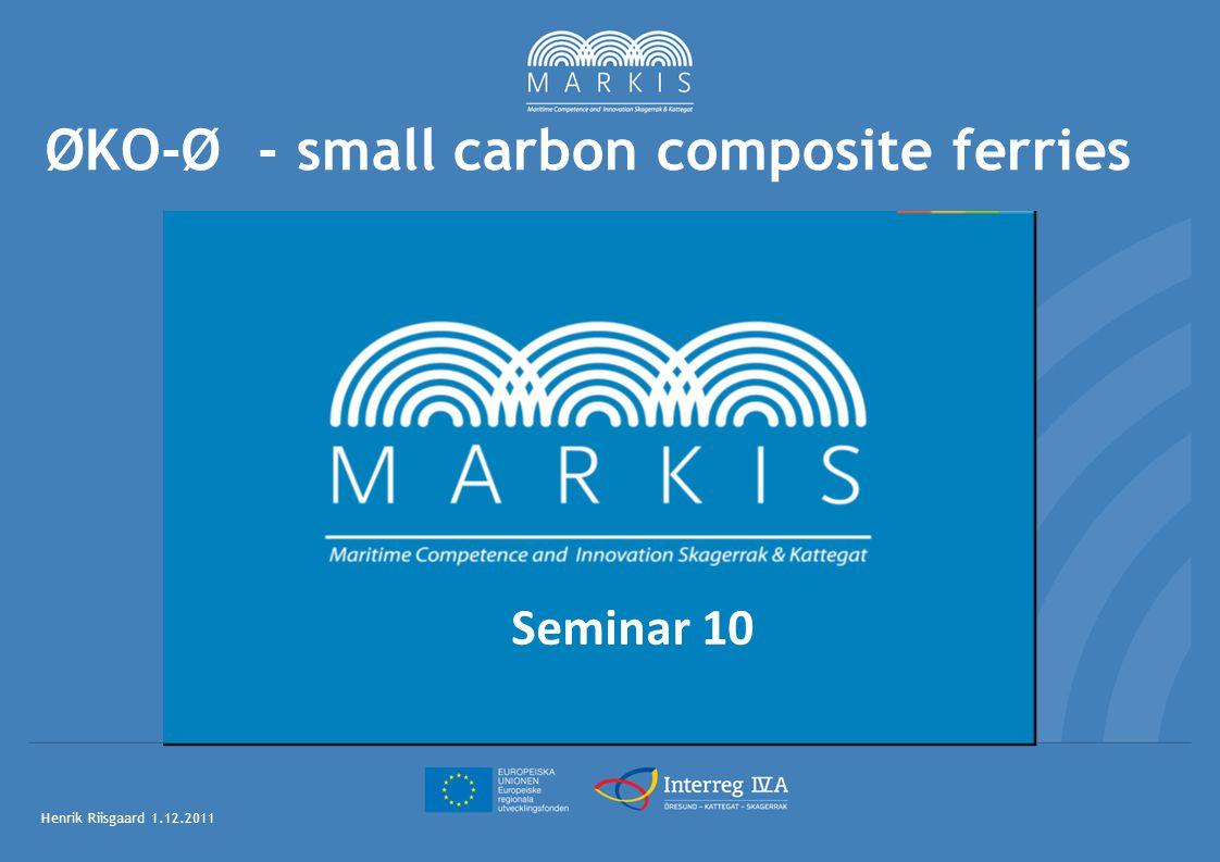 ØKO-Ø - small carbon composite ferries Henrik Riisgaard 1.12.2011 Seminar 10