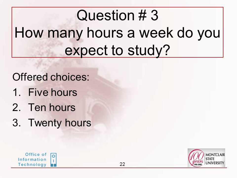 22 Question # 3 How many hours a week do you expect to study.