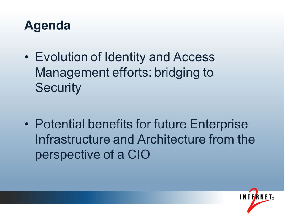 Agenda Evolution of Identity and Access Management efforts: bridging to Security Potential benefits for future Enterprise Infrastructure and Architecture from the perspective of a CIO