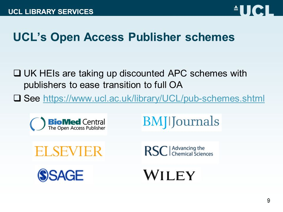 UCL LIBRARY SERVICES UCL's Open Access Publisher schemes  UK HEIs are taking up discounted APC schemes with publishers to ease transition to full OA  See https://www.ucl.ac.uk/library/UCL/pub-schemes.shtmlhttps://www.ucl.ac.uk/library/UCL/pub-schemes.shtml 9