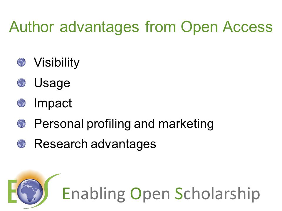 Enabling Open Scholarship Author advantages from Open Access Visibility Usage Impact Personal profiling and marketing Research advantages