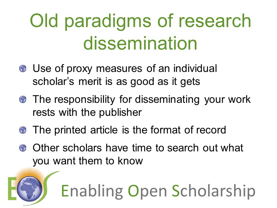 Enabling Open Scholarship Old paradigms of research dissemination Use of proxy measures of an individual scholar's merit is as good as it gets The res