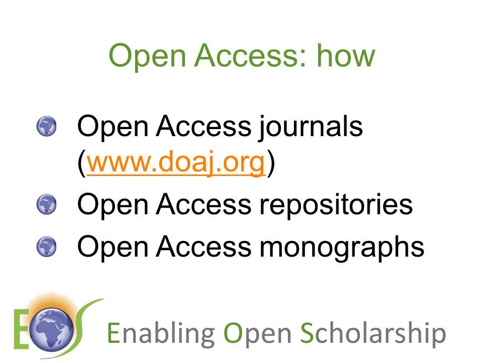 Enabling Open Scholarship Open Access: how Open Access journals (www.doaj.org)www.doaj.org Open Access repositories Open Access monographs