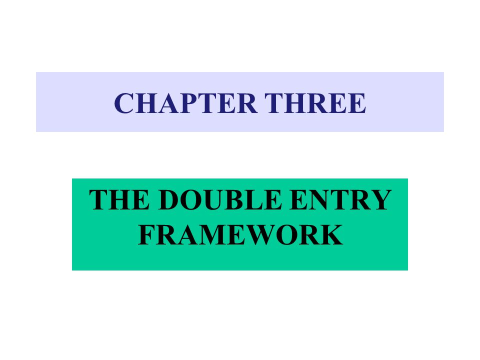 CHAPTER THREE THE DOUBLE ENTRY FRAMEWORK