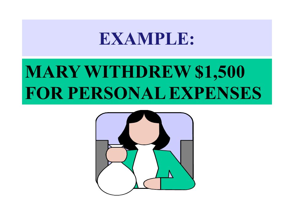 EXAMPLE: MARY WITHDREW $1,500 FOR PERSONAL EXPENSES