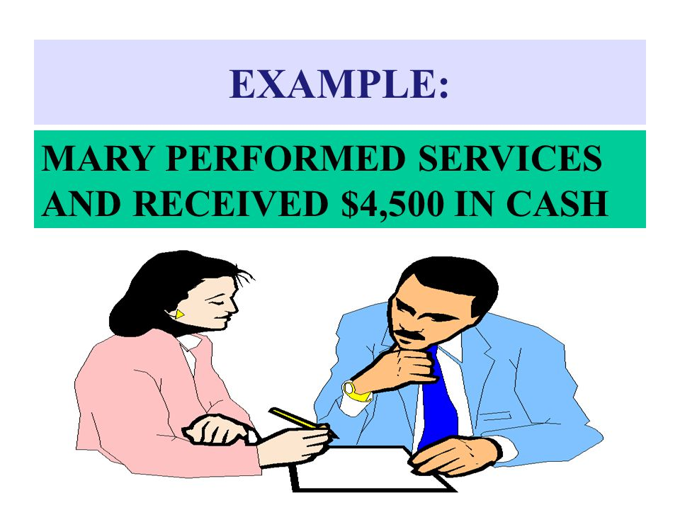 EXAMPLE: MARY PERFORMED SERVICES AND RECEIVED $4,500 IN CASH