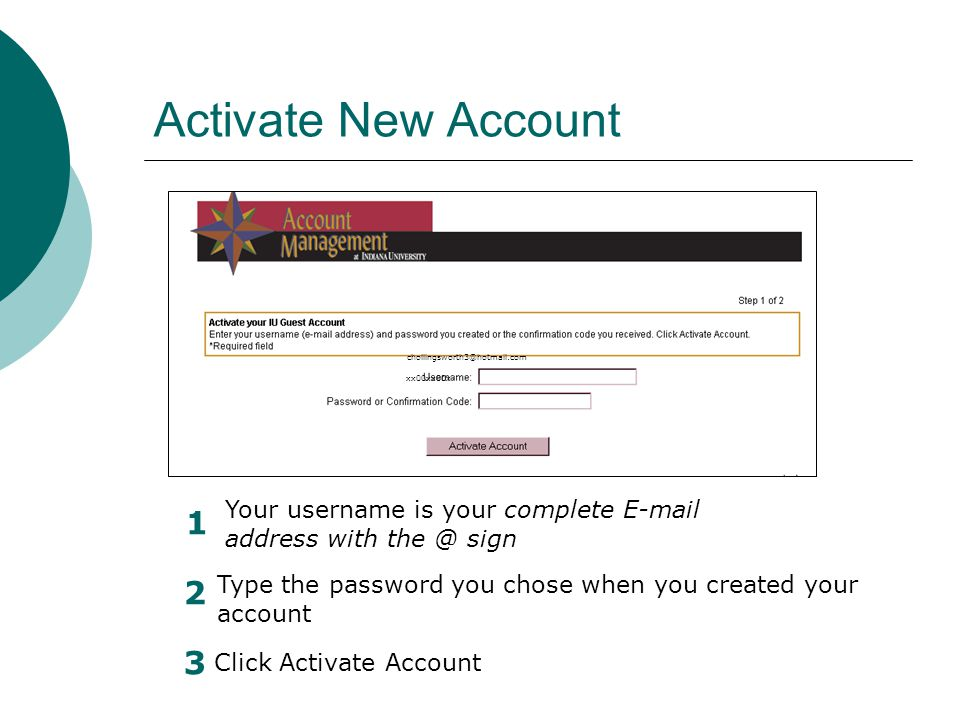 Activate New Account Your username is your complete E-mail address with the @ sign Type the password you chose when you created your account Click Activate Account chollingsworth3@hotmail.com xx00xx00x 1 2 3
