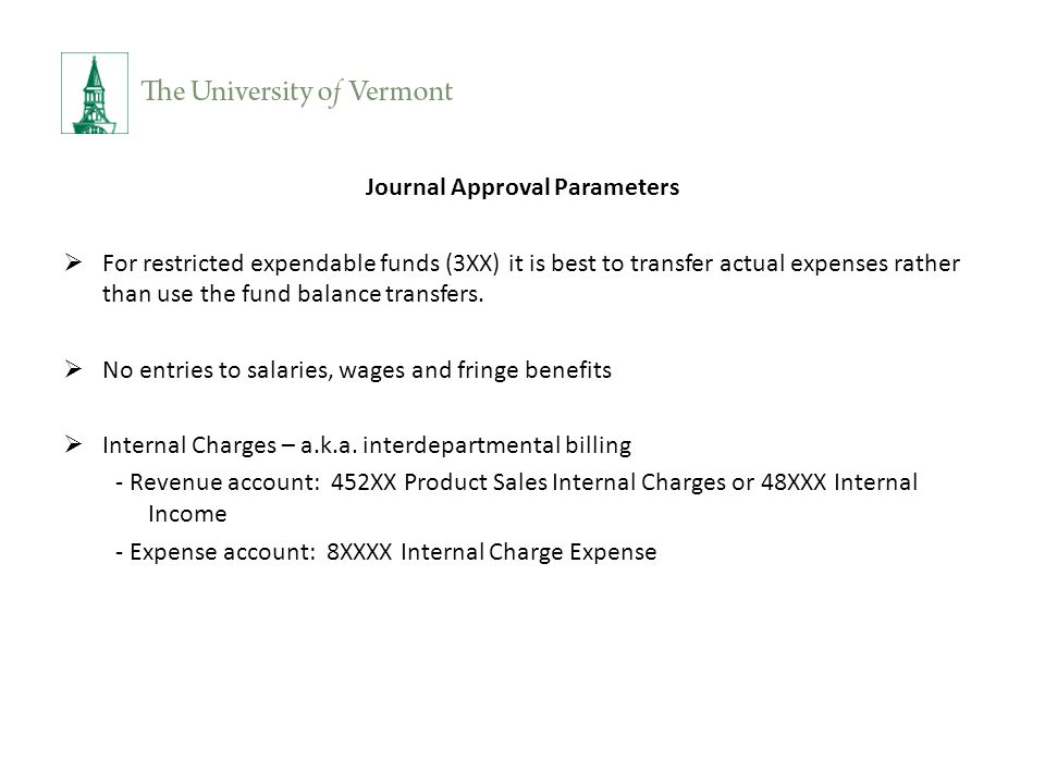 Journal Approval Parameters  For restricted expendable funds (3XX) it is best to transfer actual expenses rather than use the fund balance transfers.