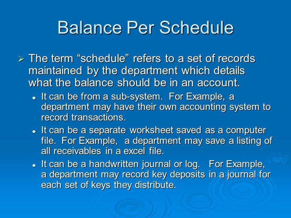 Balance Per Schedule  The term schedule refers to a set of records maintained by the department which details what the balance should be in an account.