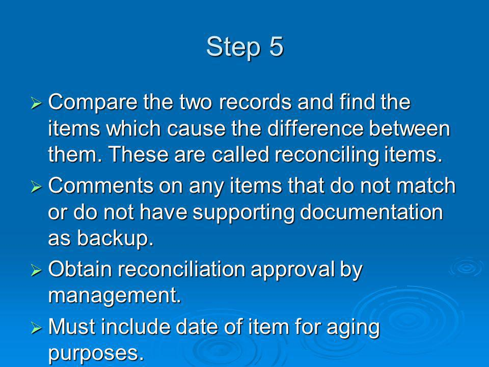 Step 5  Compare the two records and find the items which cause the difference between them.