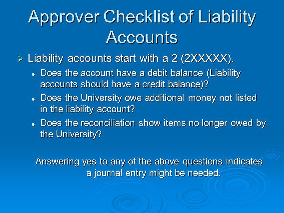 Approver Checklist of Liability Accounts  Liability accounts start with a 2 (2XXXXX).