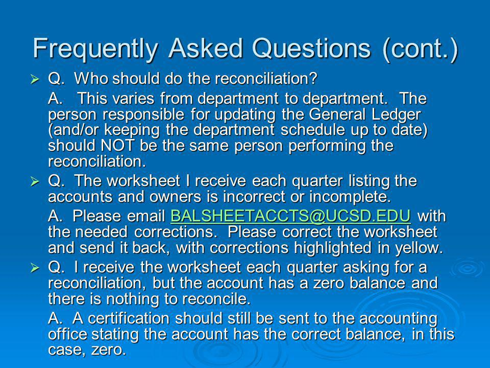 Frequently Asked Questions (cont.)  Q.Who should do the reconciliation.