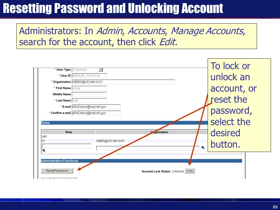 Resetting Password and Unlocking Account Administrators: In Admin, Accounts, Manage Accounts, search for the account, then click Edit.