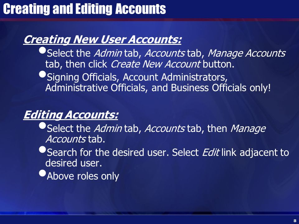 Creating and Editing Accounts Creating New User Accounts: Select the Admin tab, Accounts tab, Manage Accounts tab, then click Create New Account button.