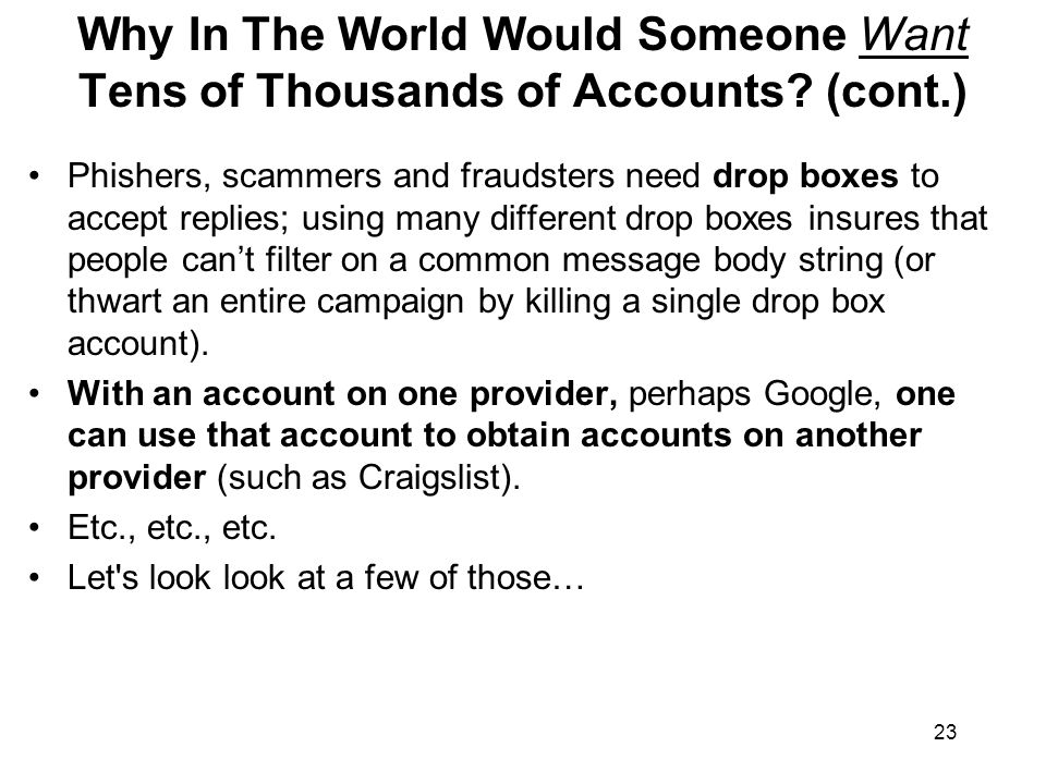 23 Why In The World Would Someone Want Tens of Thousands of Accounts.