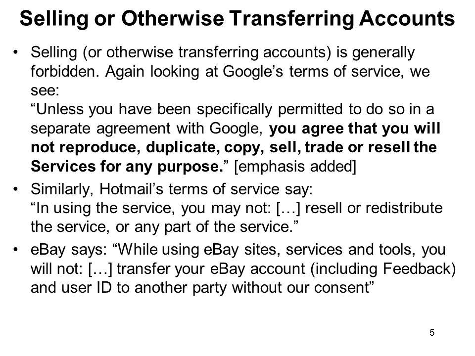 5 Selling or Otherwise Transferring Accounts Selling (or otherwise transferring accounts) is generally forbidden.
