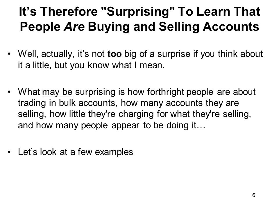 6 It's Therefore Surprising To Learn That People Are Buying and Selling Accounts Well, actually, it's not too big of a surprise if you think about it a little, but you know what I mean.