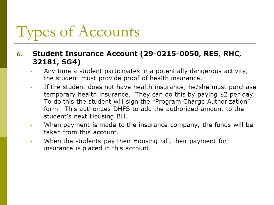 6. Student Insurance Account (29-0215-0050, RES, RHC, 32181, SG4)  Any time a student participates in a potentially dangerous activity, the student m