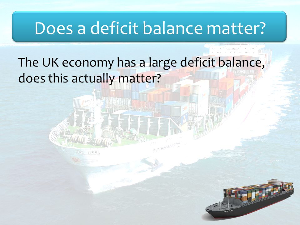 The UK economy has a large deficit balance, does this actually matter.