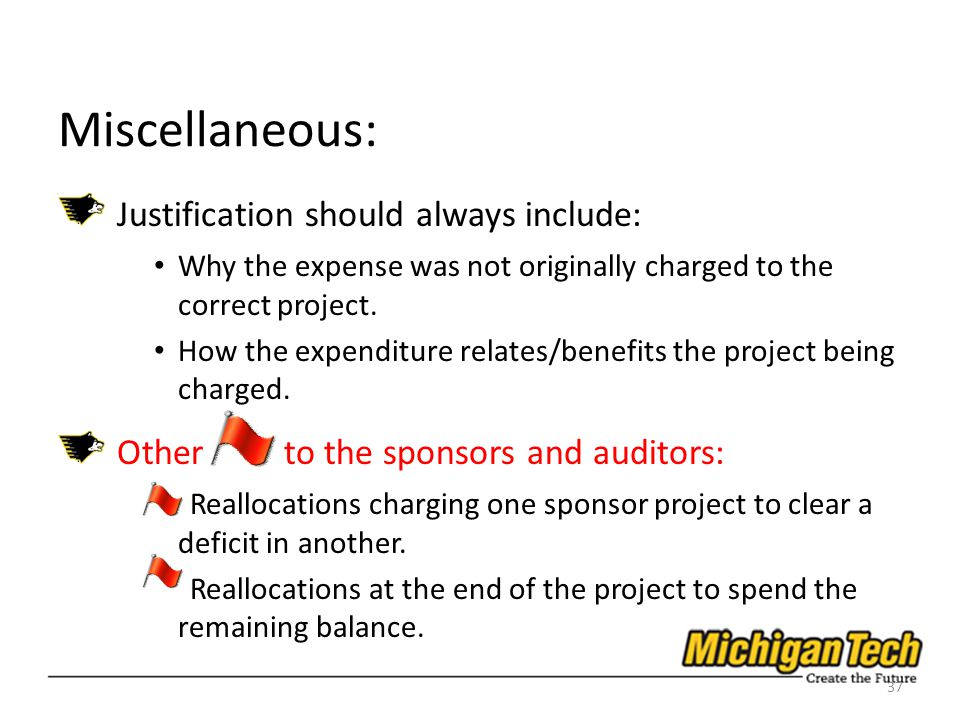 Miscellaneous: Justification should always include: Why the expense was not originally charged to the correct project.