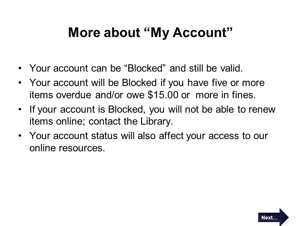 "More about ""My Account"" Your account can be ""Blocked"" and still be valid. Your account will be Blocked if you have five or more items overdue and/or o"