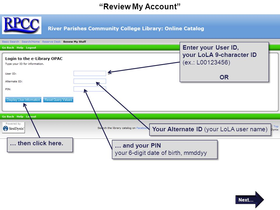 """Review My Account"" Next… Enter your User ID, your LoLA 9-character ID (ex.: L00123456) OR Enter your User ID, your LoLA 9-character ID (ex.: L0012345"