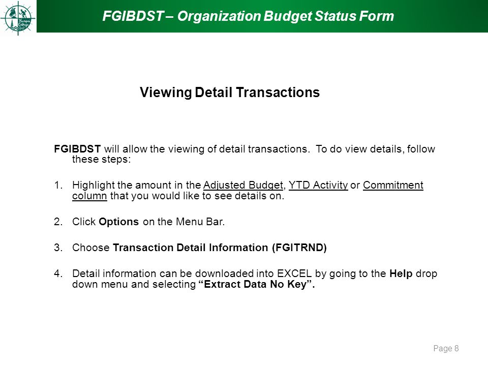 FGIBDST – Organization Budget Status Form Page 8 FGIBDST will allow the viewing of detail transactions. To do view details, follow these steps: 1.High