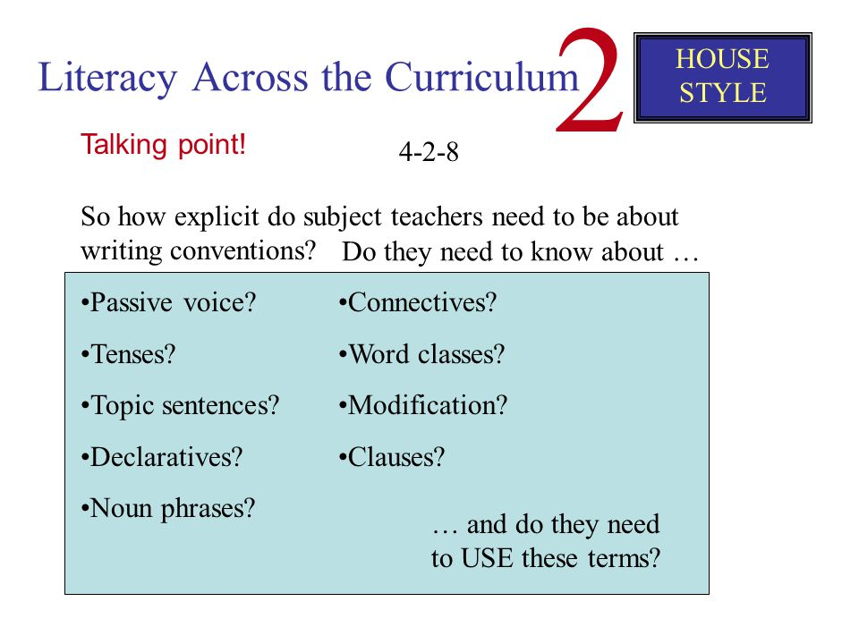 Literacy Across the Curriculum 2 HOUSE STYLE Remember: You won't get better writing from students if you aren't explicit about what you expect You nee