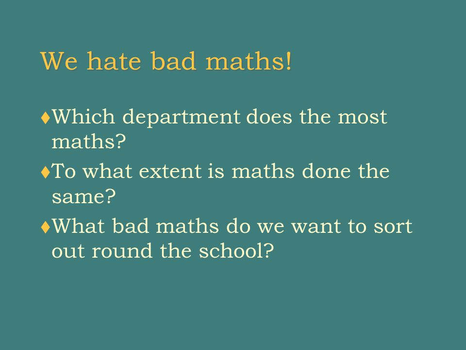 We hate bad maths.  Which department does the most maths.