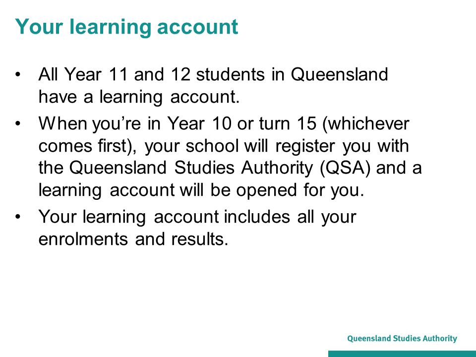 All Year 11 and 12 students in Queensland have a learning account.