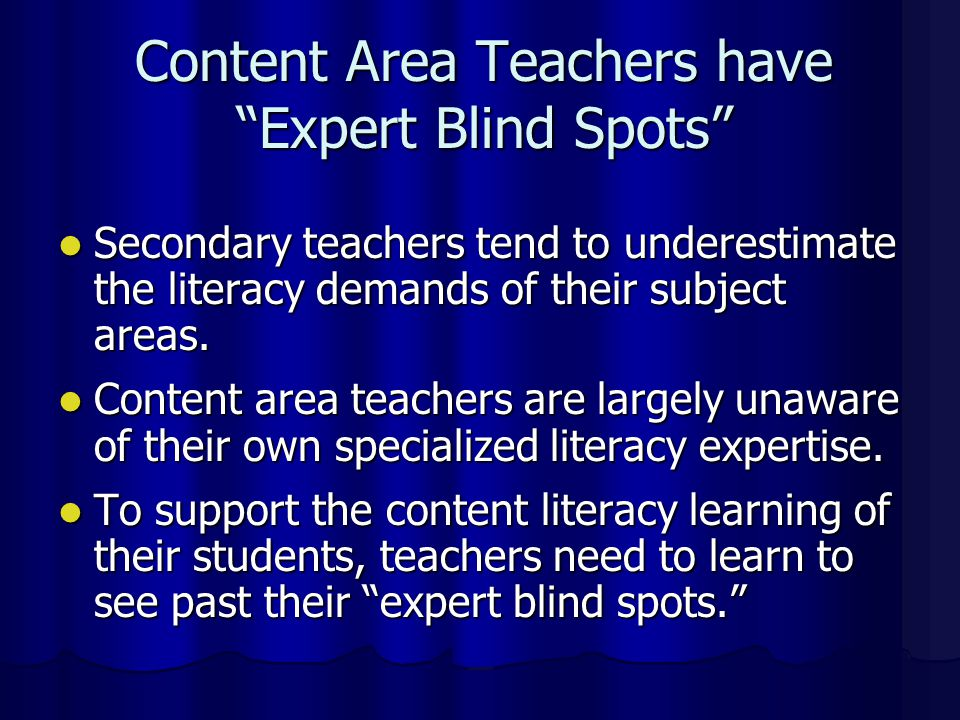 Content Area Teachers have Expert Blind Spots Secondary teachers tend to underestimate the literacy demands of their subject areas.