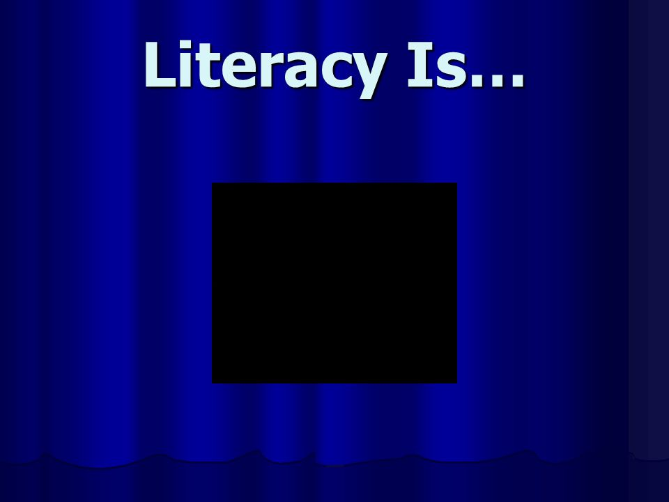Literacy Is…