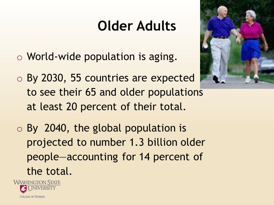 Older Adults o World-wide population is aging.